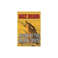 Legend of the Golden Coyote : A Western Duo (Reprint) (Paperback) (Max Brand)