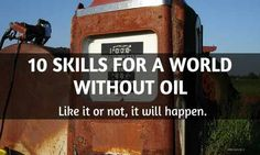 A world without petroleum oil – can you even imagine such a thing? From our cars to our computers and phones, oil is in everthing we do. Yet the time is coming, quicker than we would like to think. Could you manage in a world without oil? Do you have the skills? They may not be what you're thinking.