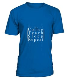"""# Coffee, Teach, Sleep, Repeat Teaching Teachers Novelty Tee .  Special Offer, not available in shops      Comes in a variety of styles and colours      Buy yours now before it is too late!      Secured payment via Visa / Mastercard / Amex / PayPal      How to place an order            Choose the model from the drop-down menu      Click on """"Buy it now""""      Choose the size and the quantity      Add your delivery address and bank details      And that's it!      Tags: Coffee addicts, coffee…"""
