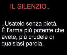 Silenzio / El silencio Usado sin piedad. Es el arma más poderosa que tienes, más cruel que cualquier palabra.