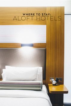Where to Stay: Aloft Hotels are an inexpensive + quality home away from home.