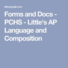 Forms and Docs - PCHS - Little's AP Language and Composition