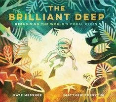 The Brilliant Deep: Rebuilding the World's Coral Reefs: The Story of Ken Nedimyer and the Coral Restoration Foundation (Environmental Science for . and You for Kids, Conservation for Kids) by Kate Messner - Chronicle Books Deep Books, Long Books, Kid Books, Oliver Jeffers, Lake Champlain, Dreamworks, Cartoon Network, Illustrator, Children's Book Awards