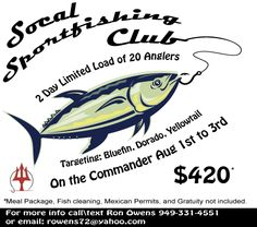 Limited Load 2 day Bluefin Charter on the Commander - August 1st to 3rd Cost :$420. The meal package is $80. I will be raffling off 2 fishing rods and a pair of Pelagic sunglasses and other items. To make reservation contact Ron Owens 949-331-4551 call or text. email: rowens72@yahoo.com