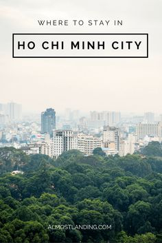 Where to stay in Ho Chi Minh City Vietnam: The best hotels, areas to stay and how to book.