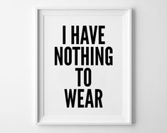 $14 - Click for GET ONE FREE Promotion (Coupon Code: GETFREE) Nothing fashion poster, typography art, wall decor, mottos, funny words, giclee art, inspiration, wear quote, i have nothing to wear,