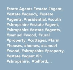 Estate Agents #estate #agent, #estate #agency, #estate #agents, #residential, #south #shropshire #estate #agent, #shropshire #estate #agents, #samuel #wood, #rural #property, #cottages, #farm #houses, #homes, #samuel #wood, #shropshire #property, #estate #agent #in #shropshire, #telford, #wellington, #shrewsbury, #estate #agents #in #craven #arms, #estate #agents #in #ludlow, #shropshire #rental #properties, #rental #properties, #properties #to #rent, #letting, #lettings, #shropshire…