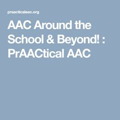 AAC Around the School & Beyond! : PrAACtical AAC