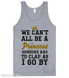 We can't all be a Princess tank top tee t shirt | We can't all be a Princess tank top tee t shirt #Skreened