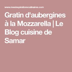 Gratin d'aubergines à la Mozzarella | Le Blog cuisine de Samar