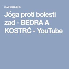 Jóga proti bolesti zad - BEDRA A KOSTRČ - YouTube Youtube, Youtubers, Youtube Movies