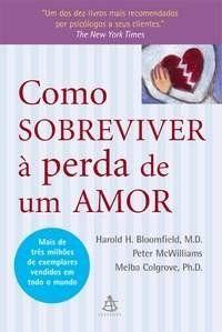 Como sobreviver à perda de um amor - Harold Bloomfield, Peter McWilliams e Melba Colgrove