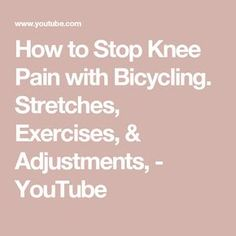 How to Stop Knee Pain with Bicycling. Stretches, Exercises, & Adjustments, - YouTube