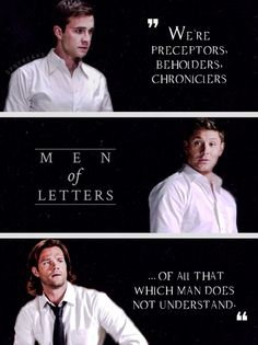 Men of Letters : ''We're preceptors, beholders, chroniclers of all that which man does not understand.'' / Supernatural