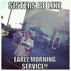 Sisters be like... early morning service.