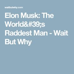 Elon Musk: The World#39;s Raddest Man - Wait But Why