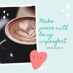Why strive to be perfect when its not important or a requirement to be a 'GOOD' person. It's unachievable anyway, so the sooner we accept ourselves the sooner we can experience life as it is right now. Experience Life, Make Peace, Be A Better Person, Latte, How To Make