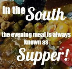 how come we have supper and everyone else I know has dinner? It's always been Supper! Someone came up with that fangdangeled new word dinner. In this house it's Supper! Love my Mama Southern Words, Southern Humor, Southern Ladies, Southern Pride, Southern Sayings, Southern Comfort, Simply Southern, Southern Charm, Southern Belle