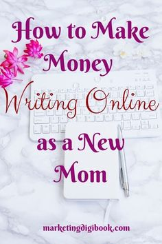 How to Make Money Writing Online as a New Mom — Marketing Digi Book - Content Marketing Tips and Visual Content - Styled Stock Photos