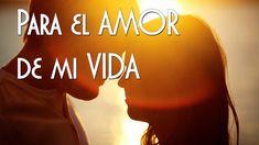 Para el AMOR de mi Vida ♡ ♥ Mensaje Romántico