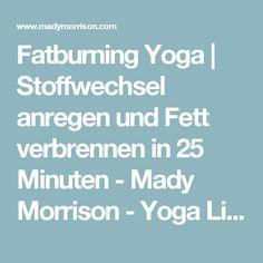 Fatburning Yoga | Stoffwechsel anregen und Fett verbrennen in 25 Minuten - Mady Morrison - Yoga Lifestyle