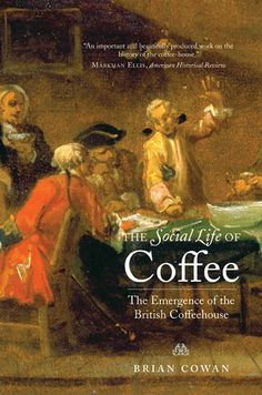 The Social Life of Coffee: The Emergence of the British Coffeehouse by Brian Cowan from Yale University Press - riveting read even for this tea-drinker.