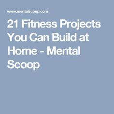 21 Fitness Projects You Can Build at Home - Mental Scoop