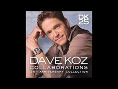 Dave Koz Collaborations 25th Anniversary Collection - YouTube