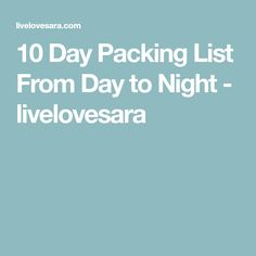 10 Day Packing List From Day to Night - livelovesara