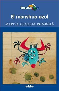 5-7 AÑOS. El monsrtuo azul / Marisa Claudia Rombolá. Había una vez un monstruo azul que no conseguía asustar a nadie, y por ello, andaba siempre muy preocupado meditando en qué fallaba…