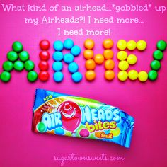 Gobbled up the Airheads Bites!