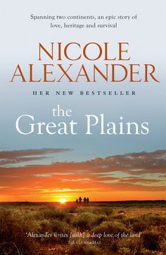 "The Great Plains    '""Alexander writes  a deep love of the land""' -Courier-Mail ""'Grand and involving fiction blending history and family drama, skillfully crafted by a consummate storyteller' - – Book'd Out '""It will captivate you and pull you in, and it will"