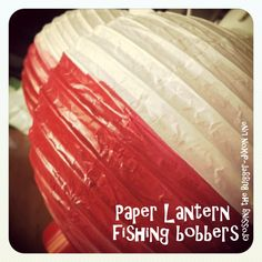 tutorial: batter-operated paper lanterns {$1 at Dollar Tree} + spray paint = fishing bobbers