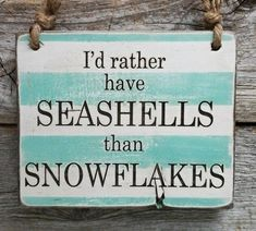 I'd rather have seashells than snowflakes. Love the beach