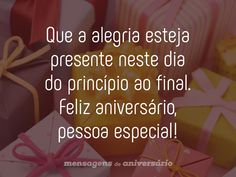 Que a alegria esteja presente neste dia do princípio ao final. Feliz aniversário, pessoa especial! (...) https://www.mensagemaniversario.com.br/feliz-aniversario-pessoa-especial/