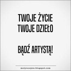 MotywoojSię: Twoje życie... #twojezycie #zycie #dzielo #artysta #sukces #life #motywacja #inspiracja #kreatywnosc #motywoojsie Mommy Quotes, True Quotes, Words Quotes, Motivational Quotes, Inspirational Quotes, Motto, Text Pictures, Powerful Words, Positive Thoughts