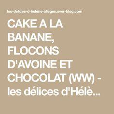 CAKE A LA BANANE, FLOCONS D'AVOINE ET CHOCOLAT (WW) - les délices d'Hélène allégés