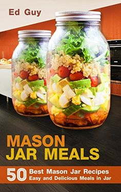 MASON JAR MEALS: 50 Best Mason Jar Recipes Easy and Delicious Meals in Jar (Mason Jars, Mason Jar Salads)