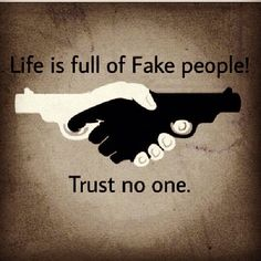 """Life is full of fake people... Trust no one!"" Real talk! The I love the words AND the image... This could even be a pretty sweet tattoo!"