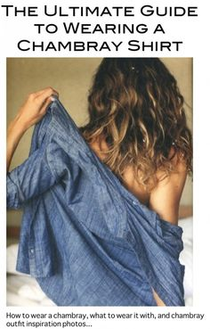 This has awesome tips to making outfits with a Chambray shirt.