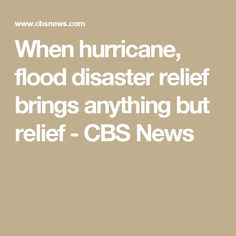When hurricane, flood disaster relief brings anything but relief - CBS News