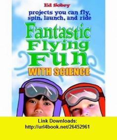 Fantastic Flying Fun with Science (9780071348003) Ed Sobey , ISBN-10: 007134800X  , ISBN-13: 978-0071348003 ,  , tutorials , pdf , ebook , torrent , downloads , rapidshare , filesonic , hotfile , megaupload , fileserve