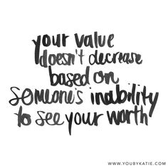 Your value doesn't decrease based on someone's inability to see your worth - You by Katie