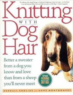Not sure if this is a joke or not.but I have PLENTY of dog hair! Knitting With Dog Hair: Better A Sweater From A Dog You Know and Love Than From A Sheep You'll Never Meet Just In Case, Just For You, For Elise, The Brunette, How To Start Knitting, Book Title, Cool Sweaters, Dog Portraits, Your Dog