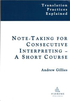 Note-taking for consecutive interpreting : a short course / Andrew Gillies