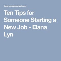Ten Tips for Someone Starting a New Job - Elana Lyn