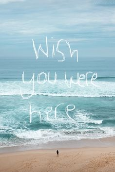 wish, you, were, here