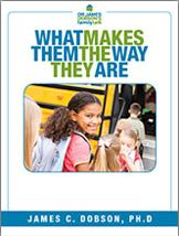 What Makes Them The Way They Are (PDF)  https://drjamesdobson.org/Resource?r=what-makes-them-PDF&sc=FPN