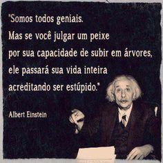 Conta a lenda que o próprio Einstein chegou a ser chamado de idiota por alguns de seus mestres. Words Quotes, Sayings, Albert Einstein Quotes, Beauty Quotes, Some Words, Favorite Quotes, Positive Vibes, Quotations, Inspirational Quotes