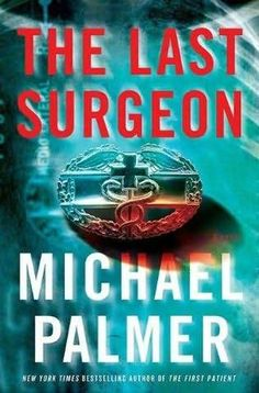 The Last Surgeon - Michael Palmer.  I have enjoyed all of Michael's books and with his recent passing, he will be truly missed.